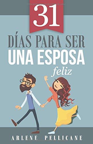 31 días para ser una esposa feliz Spanish Edition  ebook by Arlene Pellicane