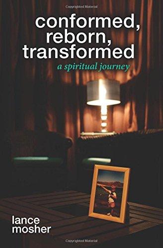 Conformed Reborn Transformed- A Spiritual Journey ebook by Lance Mosher