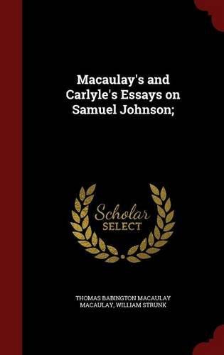 Macaulays and Carlyles Essays on Samuel Johnson; ebook by Thomas Babington Macaulay Macaulay