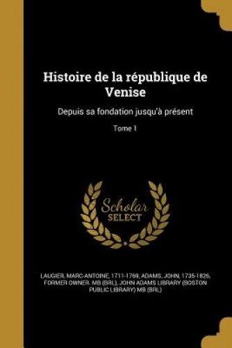 Histoire de La Republique de Venise- Depuis Sa Fondation Jusqua Present; Tome 1 French Edition  ebook by Marc-Antoine 1711-1769 Laugier