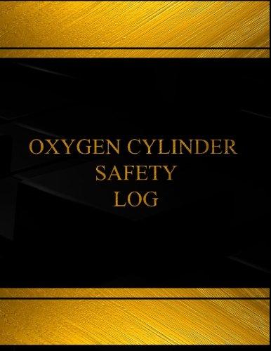 Oxygen Cylinder Safety Log Log Book Journal - 125 pgs 8 5 X 11 inches - Oxygen Cylinder Safety Logbook Black cover X-Large  Centurion Logbooks-Record Books  ebook by Centurion Logbooks