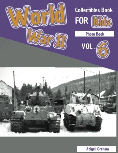 World War 2 Collectibles Book For Kids Photo Book VOL 6- WWII Encyclopedia World War Nazi World War 2 Books Photography History World War II   World War II History Photo Book  Volume 6  ebook by Abigail Graham
