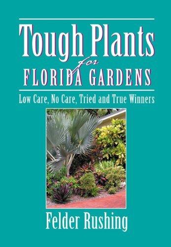 Tough Plants for Florida Gardens Paperback  2005  Author Felder Rushing ebook by