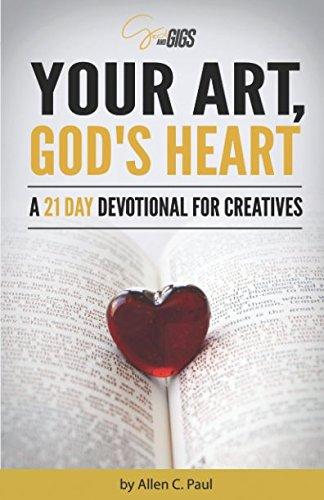 Your Art Gods Heart- A 21 Day Devotional for Creatives ebook by Allen C. Paul