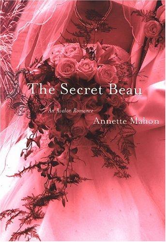 The Secret Beau Avalon Romance  ebook by Annette Mahon
