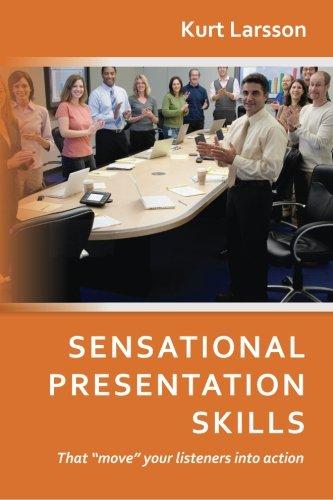 Sensational Presentation Skills- That move your listeners into action Sensational Soft Skills Toolbox  Volume 1  ebook by Kurt Larsson