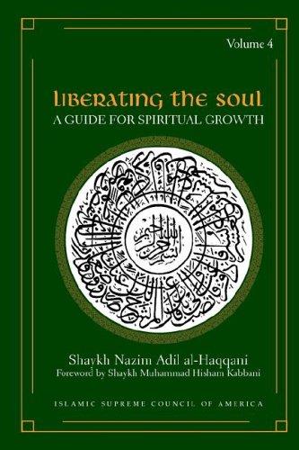 Liberating the Soul- A Guide for Spiritual Growth Volume Four ebook by Shaykh Nazim Adil Al-Haqqani