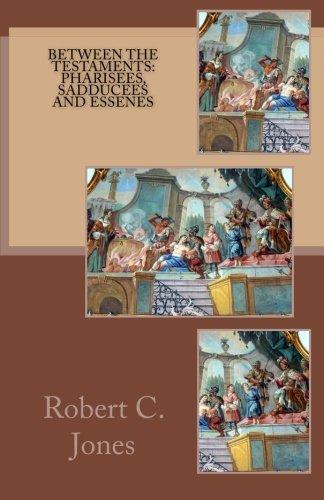 Between the Testaments- Pharisees Sadducees and Essenes ebook by Robert C. Jones