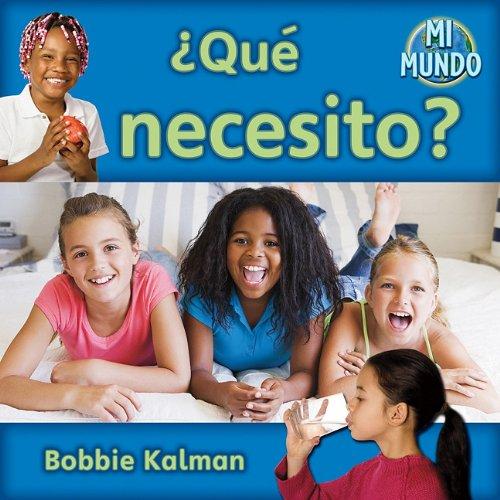 Que necesito - What Do I Need Mi Mundo  Spanish Edition  ebook by Bobbie Kalman