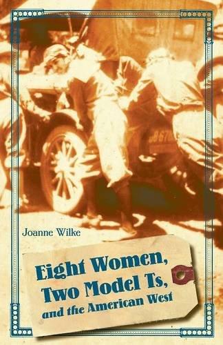 Eight Women Two Model Ts and the American West Women in the West  ebook by Joanne Wilke