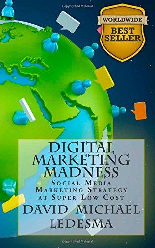 Digital Marketing Madness- Social Media Marketing Strategy at Super Low Cost ebook by Mr David Michael Ledesma