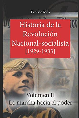 Historia de la Revolución Nacional-So ta- La marcha hacia el poder 1929-1933  Volumen  Spanish Edition  ebook by Ernesto Milà