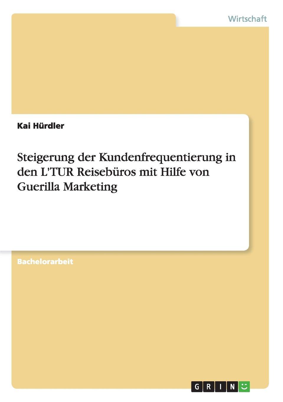 Steigerung der Kundenfrequentierung in den LTUR Reisebüros mit Hilfe von Guerilla Marketing German Edition  ebook by Kai Hürdler