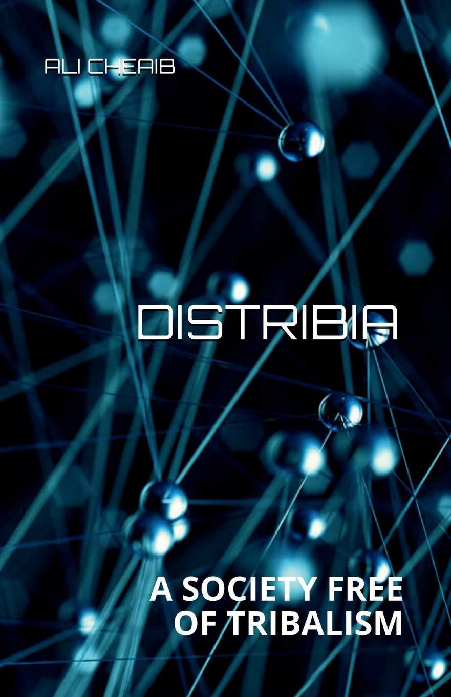 Distribia- A Society Free of Tribalism ebook by Ali Cheaib