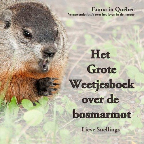 Het Grote Weetjesboek over de bosmarmot Fauna in Quebec Verrassende fotos over het leven in de natuur  Volume 2  Dutch Edition  ebook by Lieve Snellings