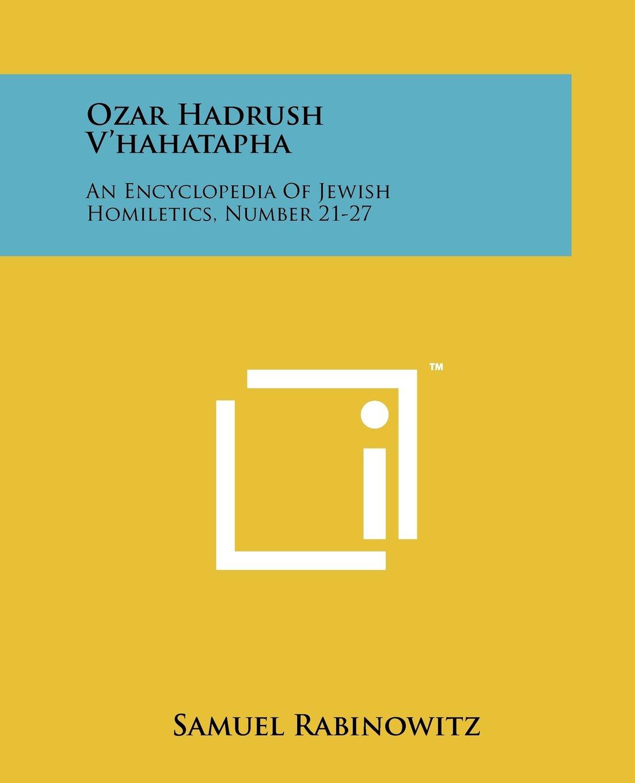 Ozar Hadrush VHahatapha- An Encyclopedia of Jewish Homiletics Number 21-27 Yiddish Edition  ebook by Samuel Rabinowitz
