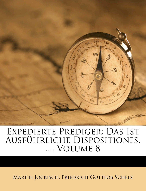 Expediete Prediger d i ausführliche Dispositiones über die allerherlichsten Sprüche der heiligen Schrift Volume VIII German Edition  ebook by Martin Jockisch