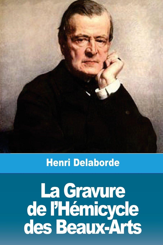 La Gravure de l'Hémicycle des Beaux-Arts French Edition  ebook by Henri Delaborde