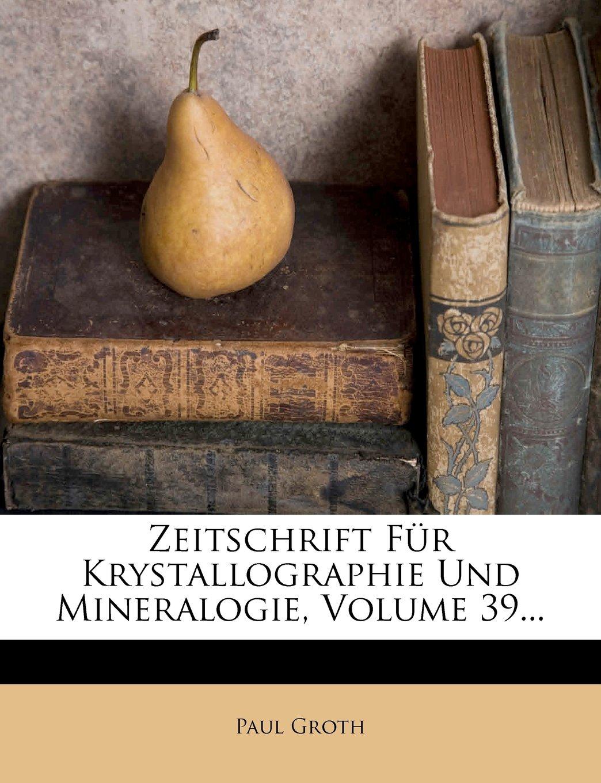 Zeitschrift Fur Krystallographie Und Mineralogie Volume 39  German Edition  ebook by Paul Groth