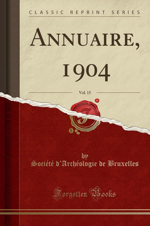 Annuaire 1904 Vol 15 Classic Reprint  French Edition  ebook by Société dArchéologie de Bruxelles