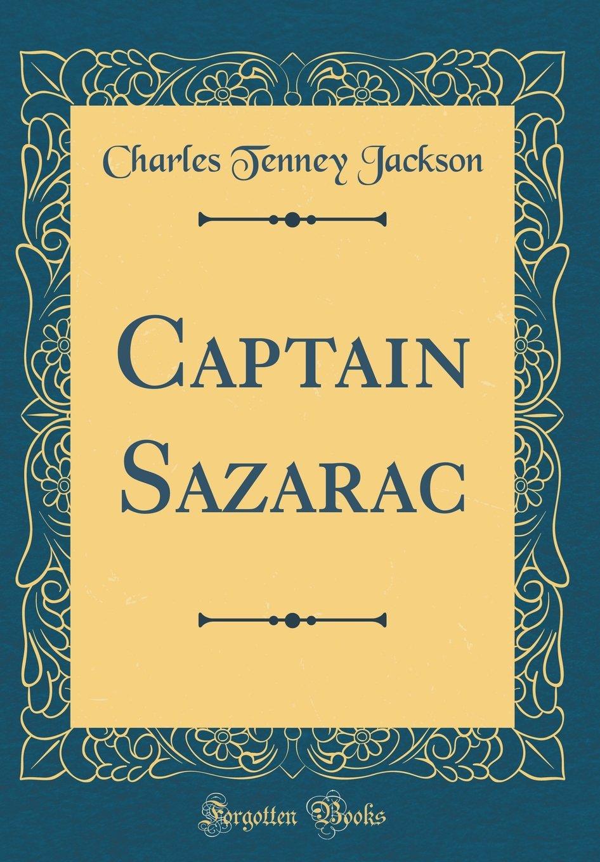 Captain Sazarac Classic Reprint  ebook by Charles Tenney Jackson