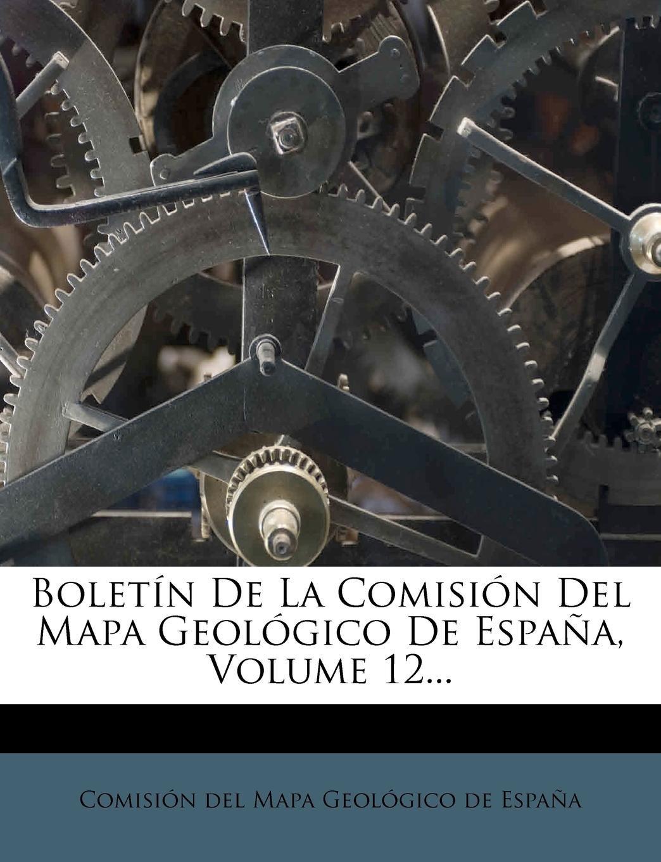 Boletín De La Comisión Del Mapa Geológico De España Volume 12   Spanish Edition  ebook by Comisión del Mapa Geológico de España