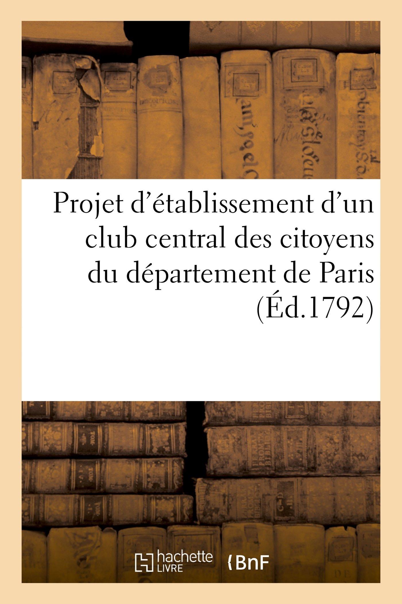 Projet dÉtablissement dUn Club Central Des Citoyens Du Département de Paris French Edition  ebook by Sans Auteur