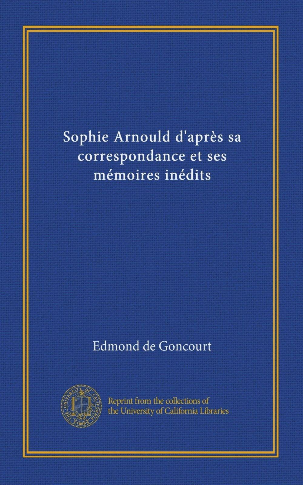 Sophie Arnould daprès sa correspondance et ses mémoires inédits Vol-1  French Edition  ebook by Edmond de Goncourt